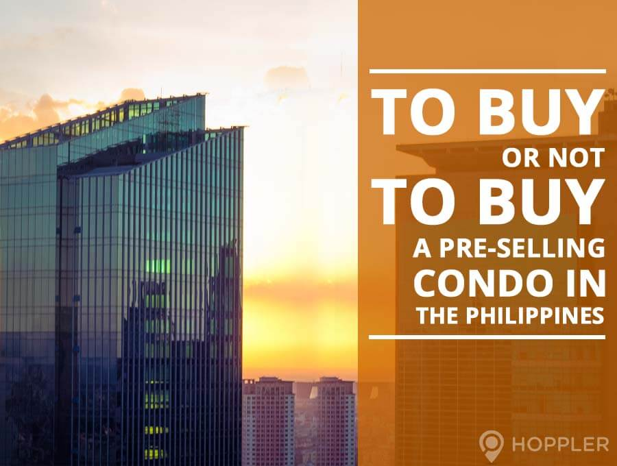 to buy or not to buy a pre selling condo in the philippines