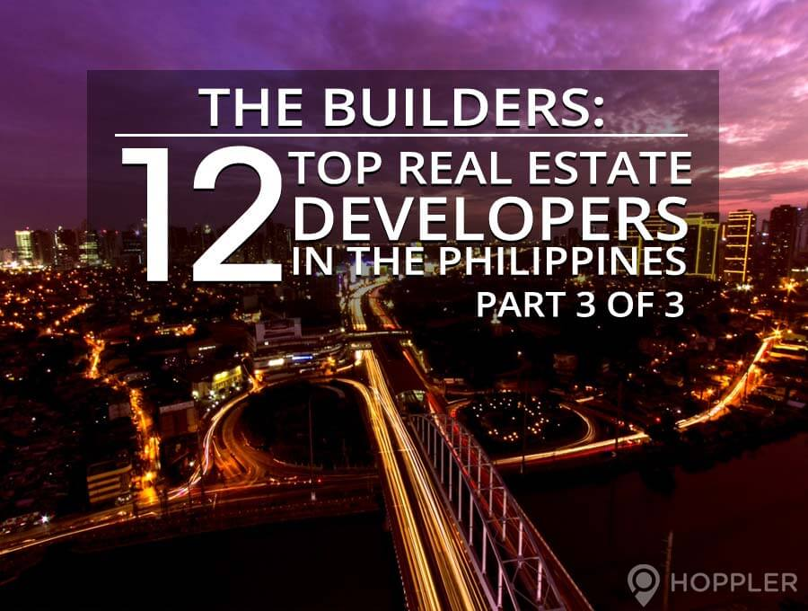 The Builders: 12 Top Real Estate Developers in the Philippines (Part 3 of 3)