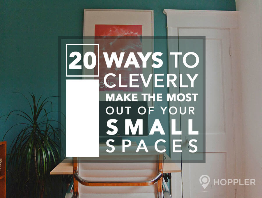 20 Ways to Cleverly Make the Most Out of Your Small Spaces