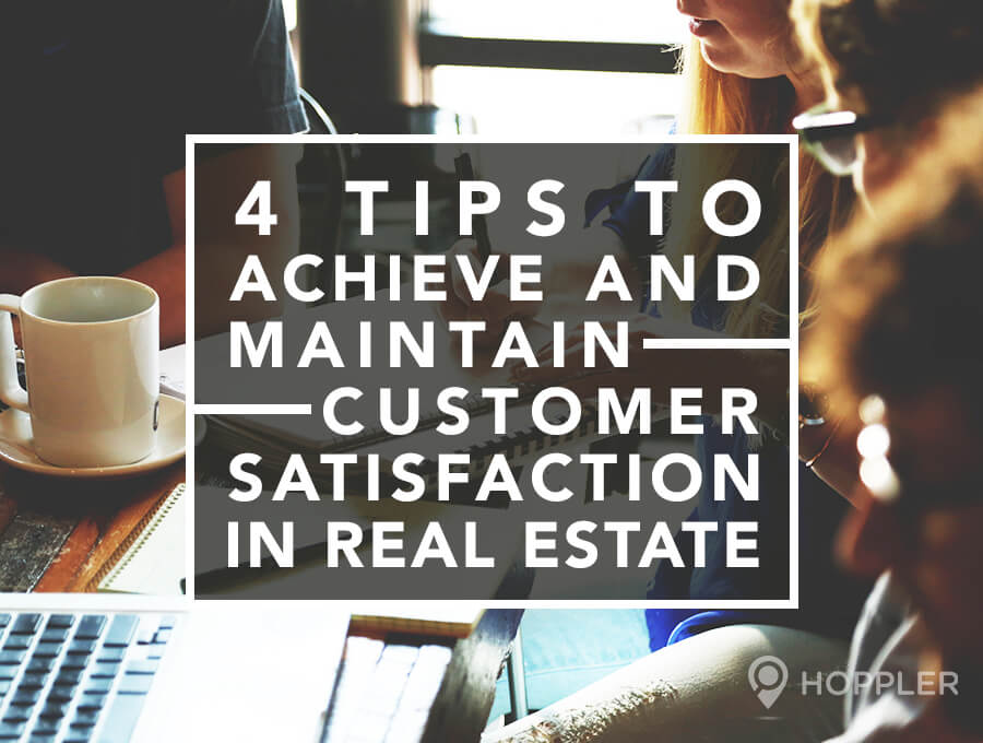 4 Tips to Achieve and Maintain Customer Satisfaction in Real Estate