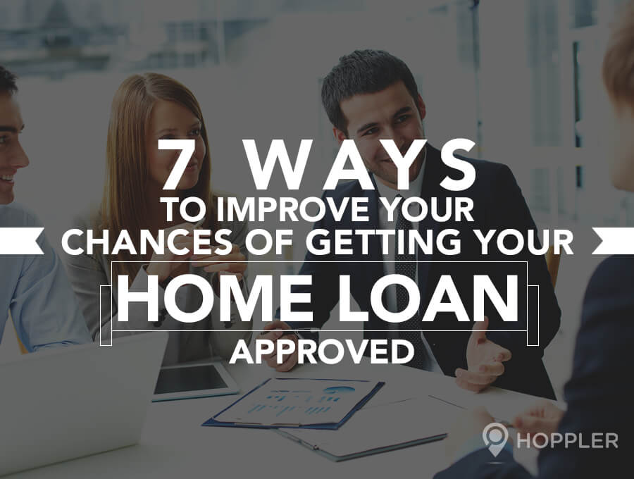 7 Ways to Improve Your Chances of Getting Your Home Loan Approved
