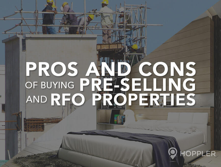 Pros and Cons of Investing in Pre-Selling and RFO Properties