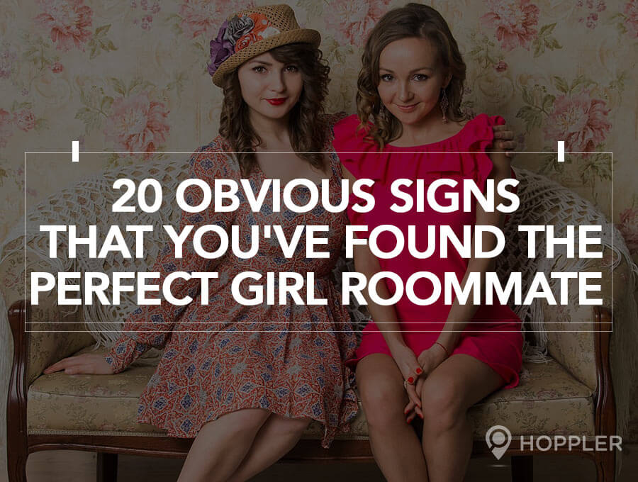 20 Obvious Signs that You've Found the Perfect Girl Roommate
