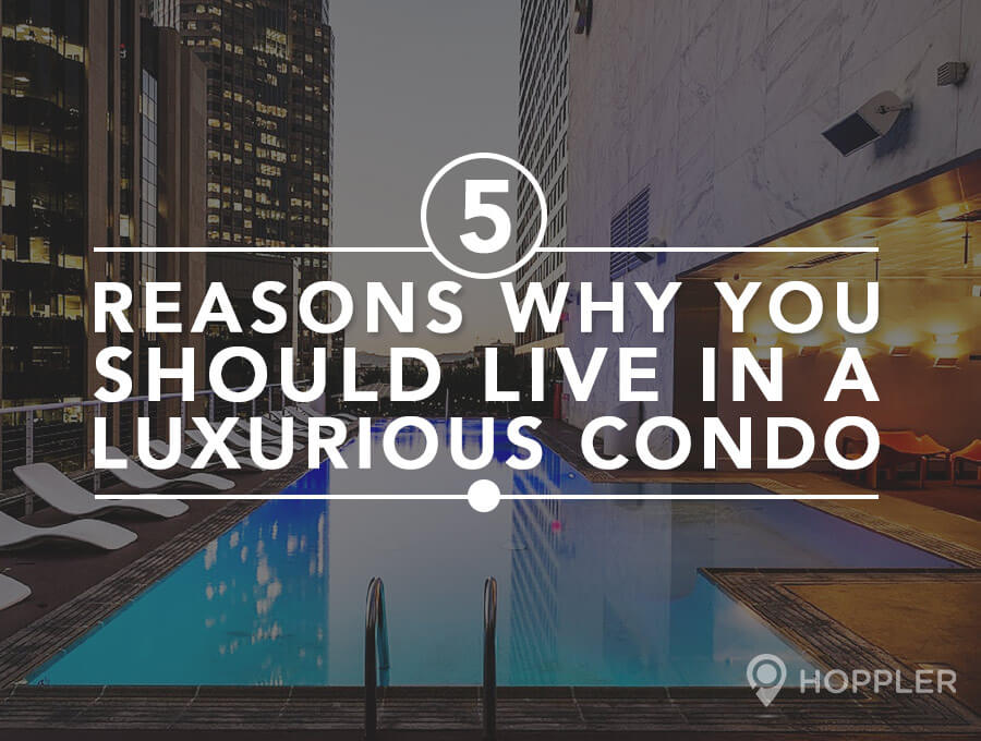 5 Reasons Why You Should Live in a Luxurious Condo