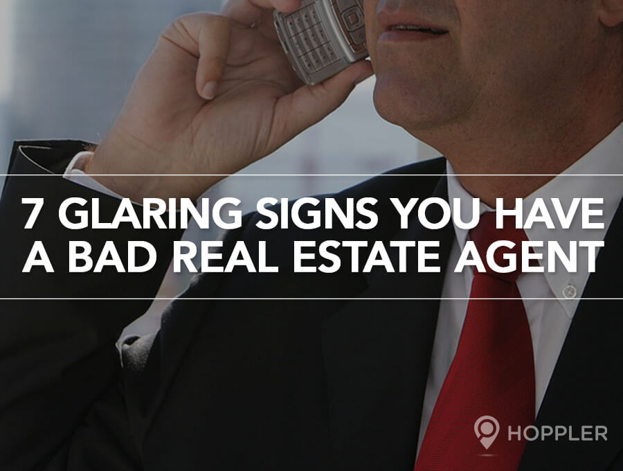 7 Glaring Signs You Have a Bad Real Estate Agent