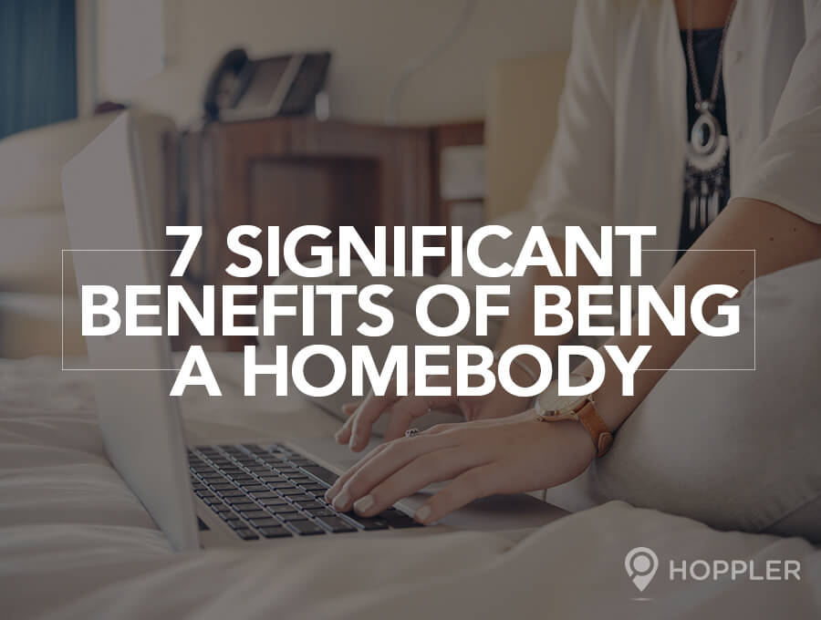 7 Significant Benefits of Being a Homebody
