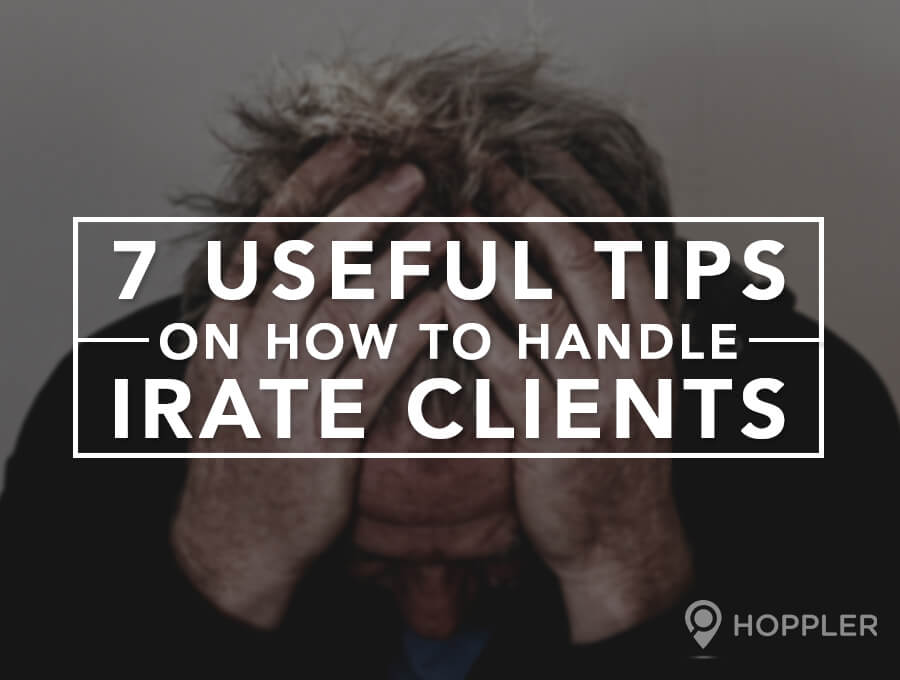 7 Useful Tips on How to Handle Irate Clients