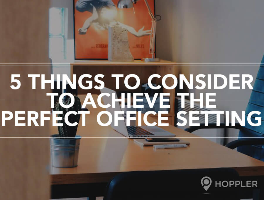 5 Things to Consider to Achieve the Perfect Office Setting