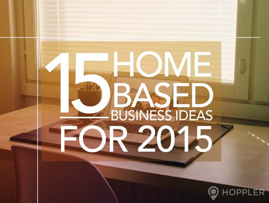 15 HomeBased Business Ideas for 2015